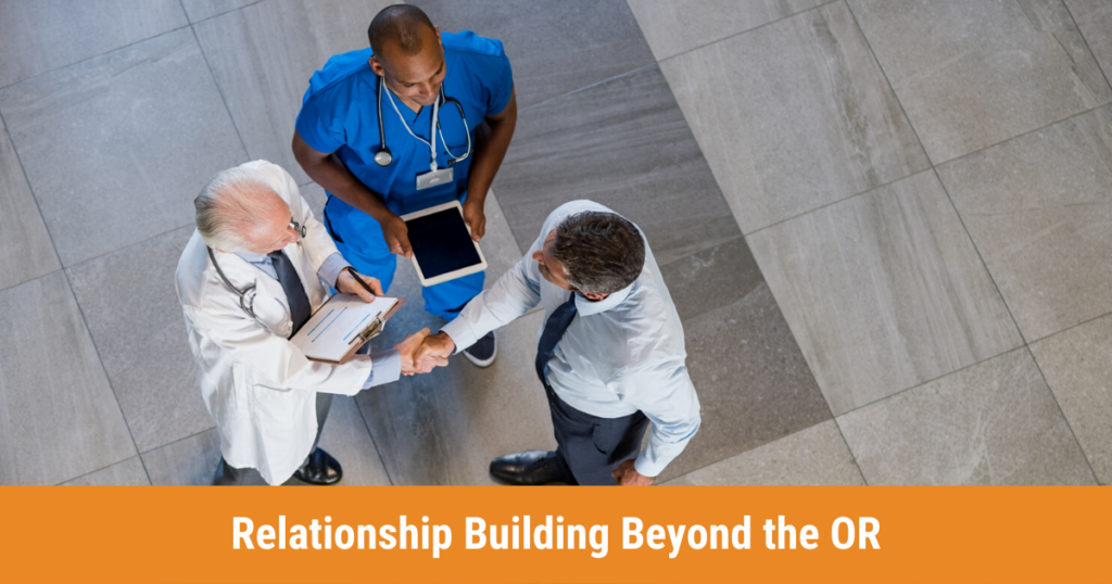 Relationship Building Beyond the OR | Relentless Recruiting